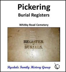 Pickering - Burial Registers (Whitby Road Cemetery) - DOWNLOAD (FREE DELIVERY)
